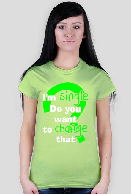 i'm single do you want to change that?