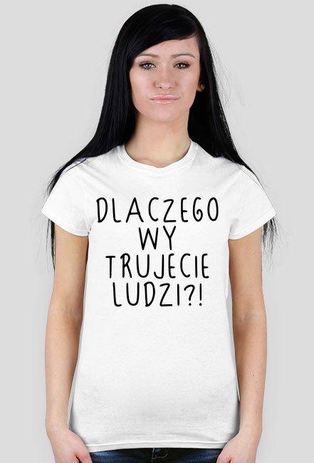 Dlaczego wy trujecie ludzi?! / Magda Gessler / t-shirt slim