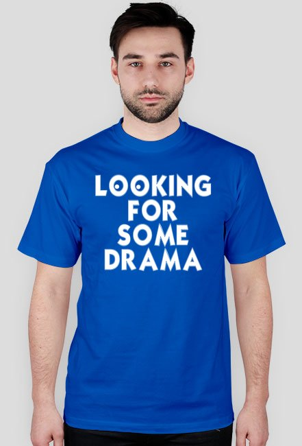 Looking for some drama / t-shirt regular
