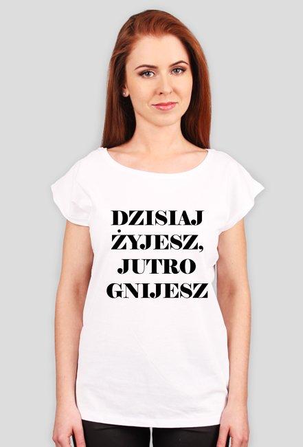 Dzisiaj żyjesz, jutro gnijesz / Królowe Życia / t-shirt regular