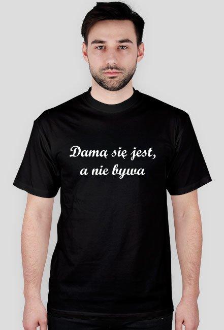 Damą się jest, a nie bywa / Projekt Lady / t-shirt regular