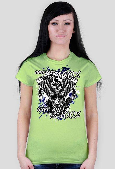 Umrzesz na 100% więc żyj na 100% - damska koszulka motocyklowa