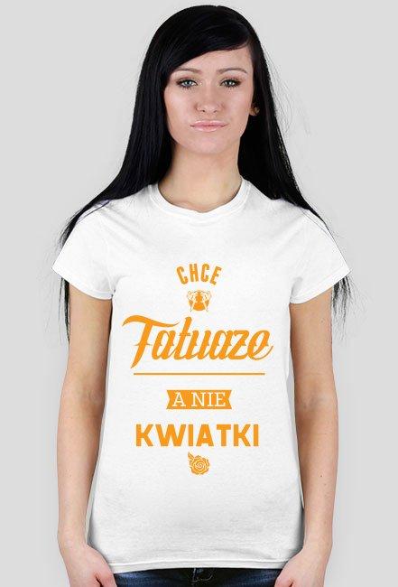 Koszulka Chcę tatuaże a nie kwiatki!