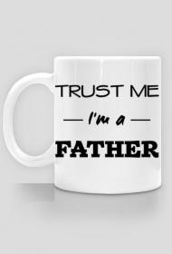 Trust me I'm a father kubek