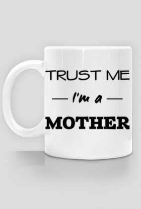 Trust me I'm a mother kubek prezent dla mamy