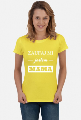 Koszulka Zaufaj mi jestem mamą