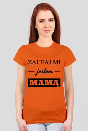 Zaufaj mi jestem mamą koszulka