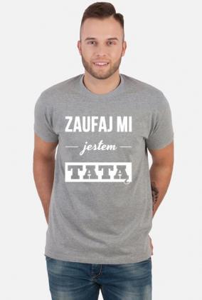 Zaufaj mi jestem tatą koszulka