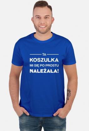 Ta koszulka mi się po prostu należała