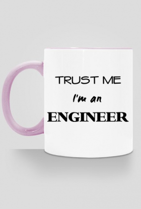 Trust me I'm an engineer kubek
