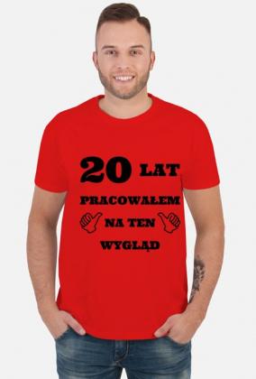 Koszulka 20 lat pracowalem na ten wyglad