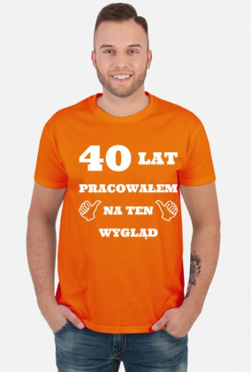 40 lat pracowalem na ten wyglad koszulka