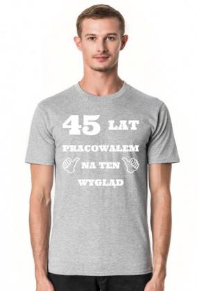 Koszulka 45 lat pracowalem na ten wyglad