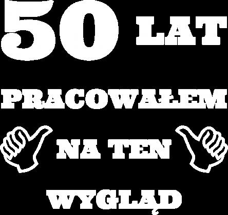 50 lat pracowalem na ten wyglad prezent na 50 urodziny