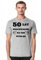Koszulka 50 lat pracowalem na ten wyglad