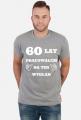 60 lat pracowalem na ten wyglad koszulka