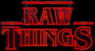 RAW THINGS