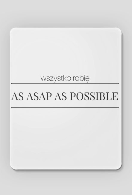 AS ASAP AS POSSIBLE podkladka pod mysz