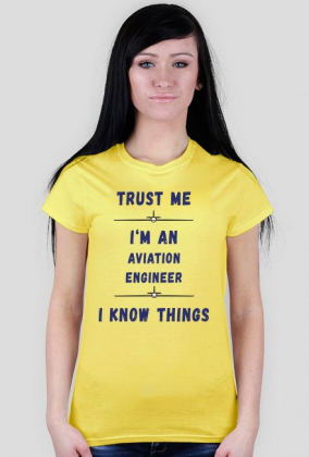 Koszulka damska, Trust me, Aviation Engineer