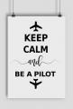 Plakat A2, Keep Calm and be a pilot