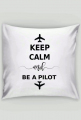 Poduszka, dwa wzory, Stay High Fly Wild + Keep Calm and be a pilot