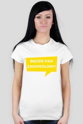 Będzie pan zadowolony! - koszulka damska