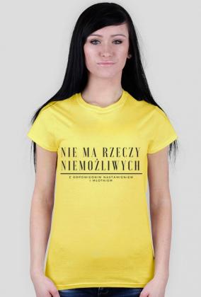 Nie ma rzeczy niemożliwych - koszulka damska