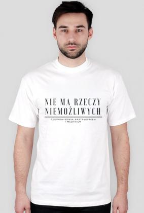 Nie ma rzeczy niemożliwych - koszulka męska