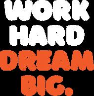 Work Hard. Dream Big