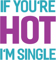 If You're Hot I'm Single