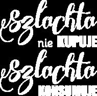 Koszulka męska Szlachta nie KUPUJE Szlachta KONSUMUJE
