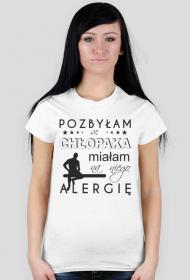 Koszulka damska Pozbyłam się chłopaka - miałam na niego alergię