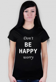 Don't be happy worry / t-shirt slim