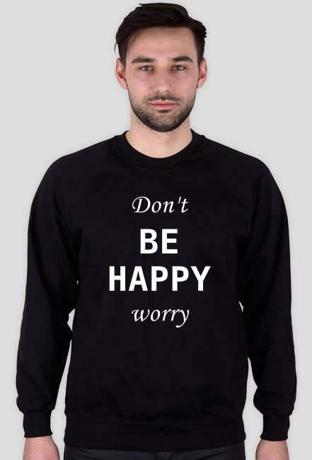 Don't be happy worry / bluza