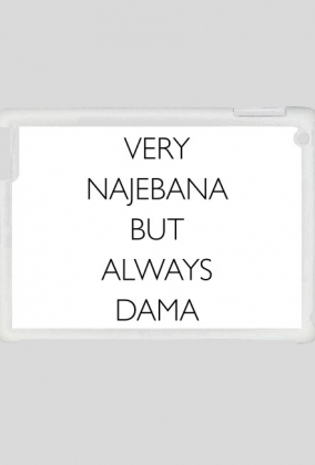 Very najebana but always dama / etui ipad