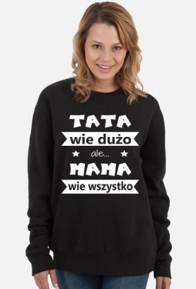 """Bluza """"TATA wie dużo, ale MAMA wie wszystko"""