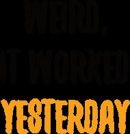 Weird, it worked yesterday - Dziwne, wczoraj działało - Prezent dla programisty - Kubek programisty