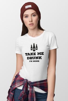 Take me drunk, I'm home - Koszulka damska (Regular Fit) (Biała)
