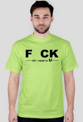 FCK - al i need is U