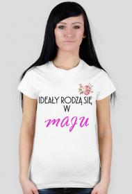 Ideały rodzą się w maju - koszulka damska