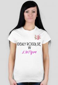 Ideały rodzą się w lutym - koszulka damska