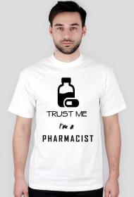 Trust me I`m a pharmacist - koszulka męska