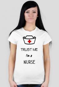 Trust me I`m a nurse- koszulka damska