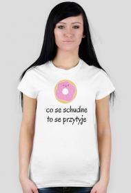 co  se schudne to se przytyje - koszulka damska