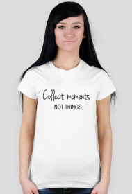 Collect moments not things - koszulka damska