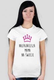Najfajniejsza mama na świecie - koszulka damska