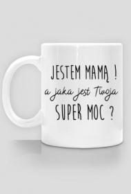 Jestem Mamą a jaka jest Twoja super moc - kubek