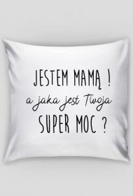 Jestem Mamą a jaka jest Twoja super moc - poduszka