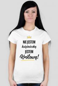 Jestem królową - koszulka damska