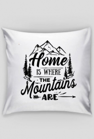 Home is where the mountains are  - poduszka